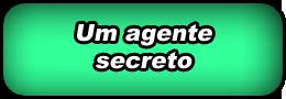 Torne-se um agente secreto.